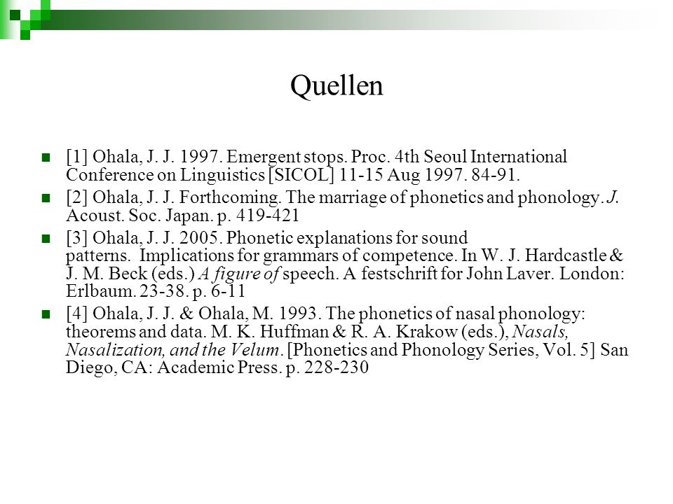 Quellen [1] Ohala, J. J. 1997. Emergent stops. Proc. 4th Seoul International Conference on Linguistics [SICOL] 11-15 Aug 1997. 84-91.